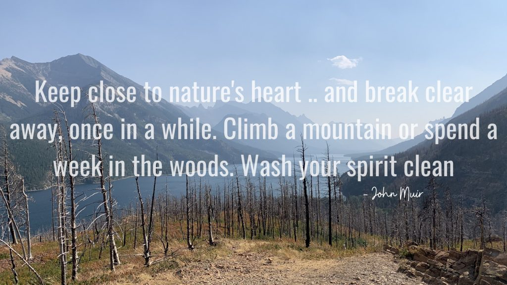 Keep close to nature's heart.. and break clear away, once in a while. Climb a mountain or spend a week in the woods. Wash your spirit clean. - John Muir
